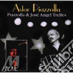 Astor Piazzolla - Piazzolla & Jose Angel Trelles cd musicale di PIAZZOLLA ASTOR