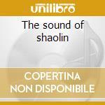 The sound of shaolin cd musicale di Artisti Vari