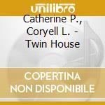 Catherine P., Coryell L. - Twin House cd musicale di P./coryell Catherine