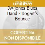 Jw-jones Blues Band - Bogart's Bounce cd musicale di JONE JW BLUES BAND