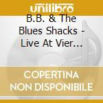 B.B. & The Blues Shacks - Live At Vier Linden cd musicale di BLUES SHACKS