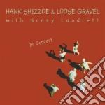 Hank Shizzoe & Loose Gravel - In Concert cd musicale di SHIZZOE/GRAVEL/LANDRETH