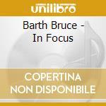 Barth Bruce - In Focus cd musicale di BARTH BRUCE QUINTET
