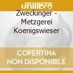 Metzgerei konigswieser cd musicale di Zweckinger
