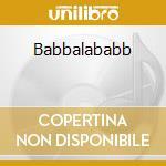 Babbalababb cd musicale di Wachl Wuide