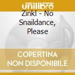 No snaildance, please cd musicale di Zinkl