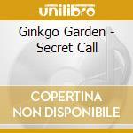 Ginkgo Garden - Secret Call cd musicale di Garden Ginkgo