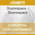 Drumnspace - Drumnspace cd musicale di Drum'n'space