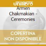 Armen Chakmakian - Ceremonies cd musicale di Armen Chakmakian