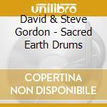 David & Steve Gordon - Sacred Earth Drums cd musicale di GORDON DAVID & STEVE