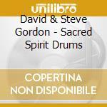 David & Steve Gordon - Sacred Spirit Drums cd musicale di GORDON DAVID & STEVE