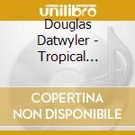 Douglas Datwyler - Tropical Paradise cd musicale di Douglas Datwyler