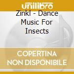 Zinkl - Dance Music For Insects cd musicale di Zinkl