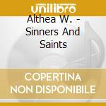 Sinners & saints cd musicale di W Althea
