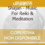 Shajan - Music For Reiki & Meditation cd musicale di Shajan
