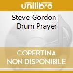 Steve Gordon - Drum Prayer cd musicale di Steve Gordon