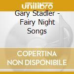 Stadler Gary - Fairy Night Songs cd musicale di Gary Stadler