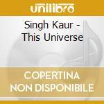 Singh Kaur - This Universe cd musicale di Singh Kaur