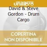 David & Steve Gordon - Drum Cargo cd musicale di GORDON DAVID & STEVE
