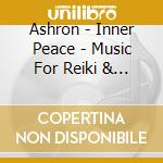 Ashron - Inner Peace - Music For Reiki & Meditati cd musicale di ASHRON