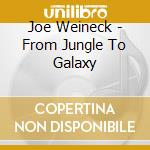 From jungle to galaxy cd musicale di Joe Weineck
