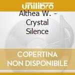 Althea W - Crystal Silence cd musicale di W Althea