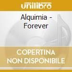 Alquimia - Forever cd musicale di ALQUIMIA