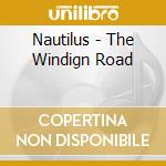 Nautilus - The Windign Road cd musicale di Nautilus