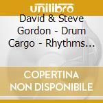 David & Steve Gordon - Drum Cargo - Rhythms Of Water cd musicale di Gordon david & steve