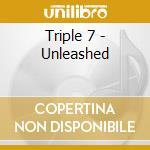 Triple 7 - Unleashed cd musicale di Seven seven seven