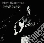 Floyd Westermann - Custer Died For Your Sins / The Land Is Your Mother cd musicale di Floyd Westerman