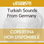 Various - Import Export A La Turka - Turkish Sounds From Germany cd musicale di Artisti Vari