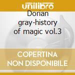 Dorian gray-history of magic vol.3 cd musicale