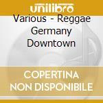 Reggae germany downtown cd musicale