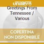 Greetings from tennessee cd musicale di Artisti Vari