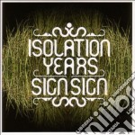 Isolation Years - Sign Sign cd musicale di ISOLATION YEARS