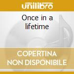 Once in a lifetime cd musicale