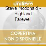 Steve Mcdonald - Highland Farewell cd musicale di Steve Mcdonald