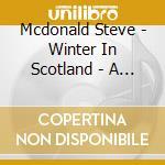 Mcdonald Steve - Winter In Scotland - A Highland Christma cd musicale di Steve Mcdonald