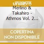 Merlino & Takahiro - Athmos Vol. 2 - Music For Yoga And Medit cd musicale di MERLINO & TAKAHIRO