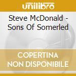 Mcdonald Steve - Sons Of Somerled cd musicale di Steve Mcdonald