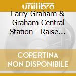 Larry Graham & Graham Central Station - Raise Up cd musicale di Larry Graham