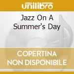 JAZZ ON A SUMMER'S DAY cd musicale di AA.VV.