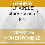 (LP VINILE) Future sound of jazz lp vinile