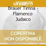 Brauer Timna - Flamenco Judaico cd musicale di Timna Brauer