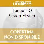 Tango - O Seven Eleven cd musicale di ARTISTI VARI