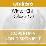 Winter Chill Deluxe 1.0 cd musicale di ARTISTI VARI