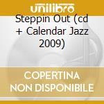 STEPPIN OUT (CD + CALENDAR JAZZ 2009) cd musicale di IDEA6