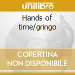 Hands of time/gringo cd musicale