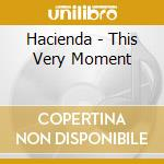 THIS VERY MOMENT cd musicale di HACIENDA
